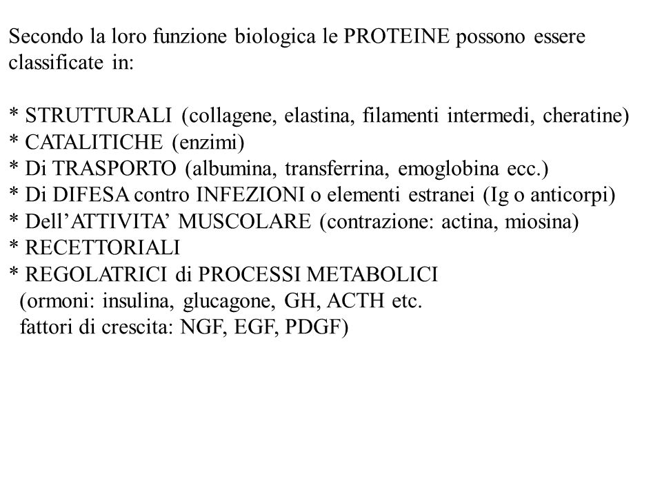 Secondo la loro funzione biologica le PROTEINE possono essere classificate in: * STRUTTURALI (collagene, elastina, filamenti intermedi, cheratine) * C