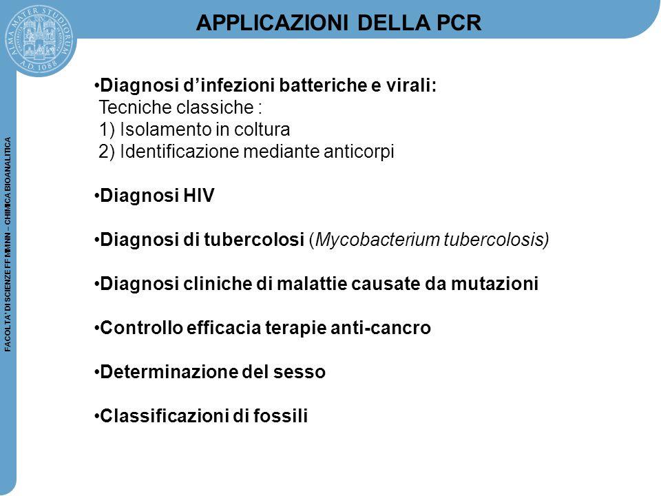 FACOLTA' DI SCIENZE FF MM NN – CHIMICA BIOANALITICA APPLICAZIONI DELLA PCR Diagnosi d'infezioni batteriche e virali: Tecniche classiche : 1) Isolament