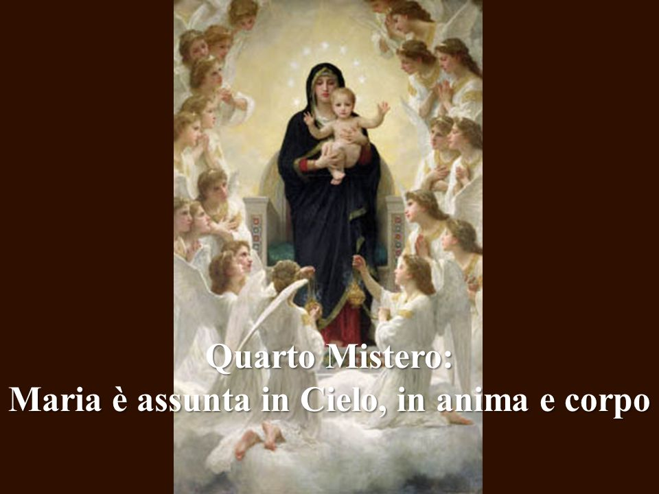 Quarto Mistero: Maria è assunta in Cielo, in anima e corpo
