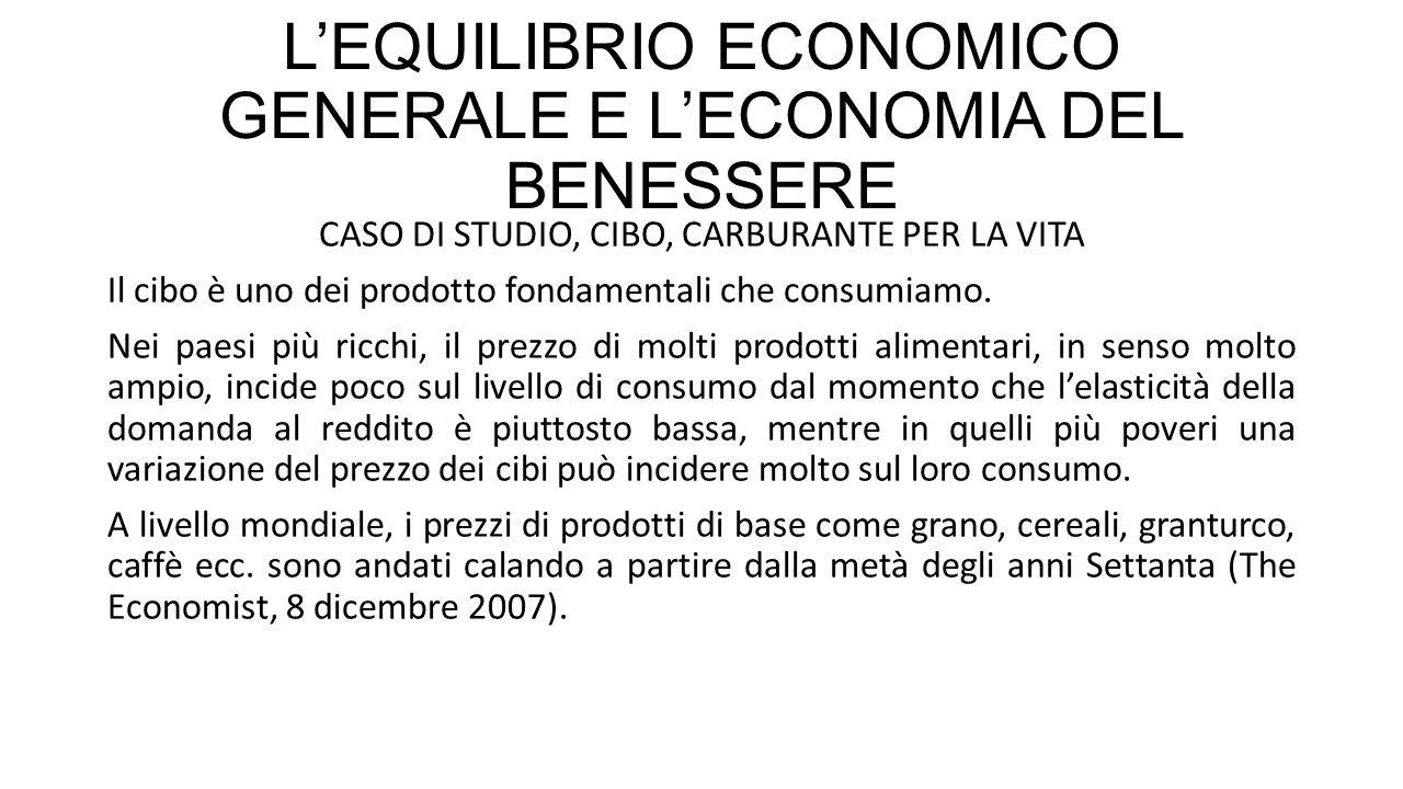 L'EQUILIBRIO ECONOMICO GENERALE E L'ECONOMIA DEL BENESSERE CASO DI STUDIO, CIBO, CARBURANTE PER LA VITA Il cibo è uno dei prodotto fondamentali che consumiamo.