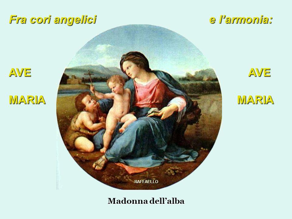 Fra cori angelici e l'armonia: AVEMARIAAVEMARIA Madonna dell'alba RAFFAELLO