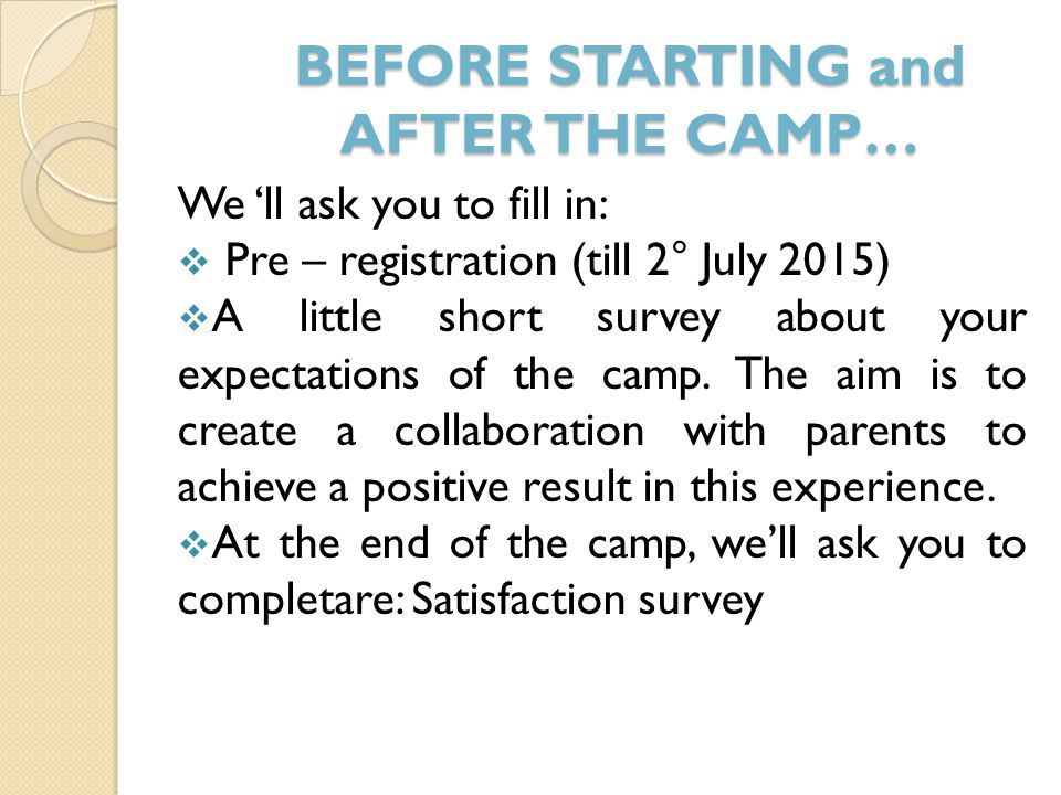 BEFORE STARTING and AFTER THE CAMP… We 'll ask you to fill in:  Pre – registration (till 2° July 2015)  A little short survey about your expectations of the camp.