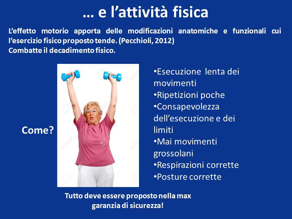 … e l'attività fisica L'effetto motorio apporta delle modificazioni anatomiche e funzionali cui l'esercizio fisico proposto tende.