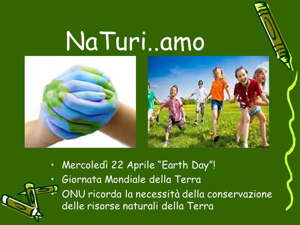 """NaTuri..amo Mercoledì 22 Aprile """"Earth Day""""! Giornata Mondiale della Terra ONU ricorda la necessità della conservazione delle risorse naturali della T"""