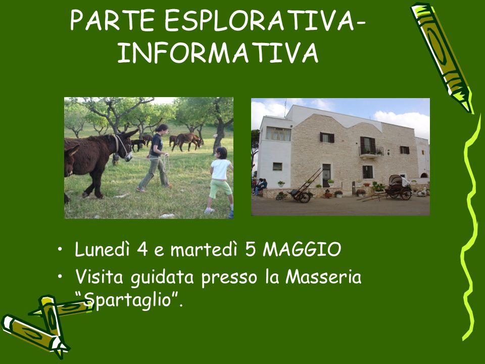 """PARTE ESPLORATIVA- INFORMATIVA Lunedì 4 e martedì 5 MAGGIO Visita guidata presso la Masseria """"Spartaglio""""."""