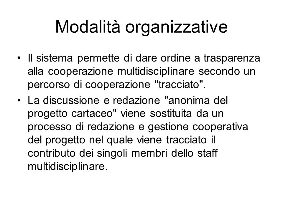 Modalità organizzative Il sistema permette di dare ordine a trasparenza alla cooperazione multidisciplinare secondo un percorso di cooperazione tracciato .
