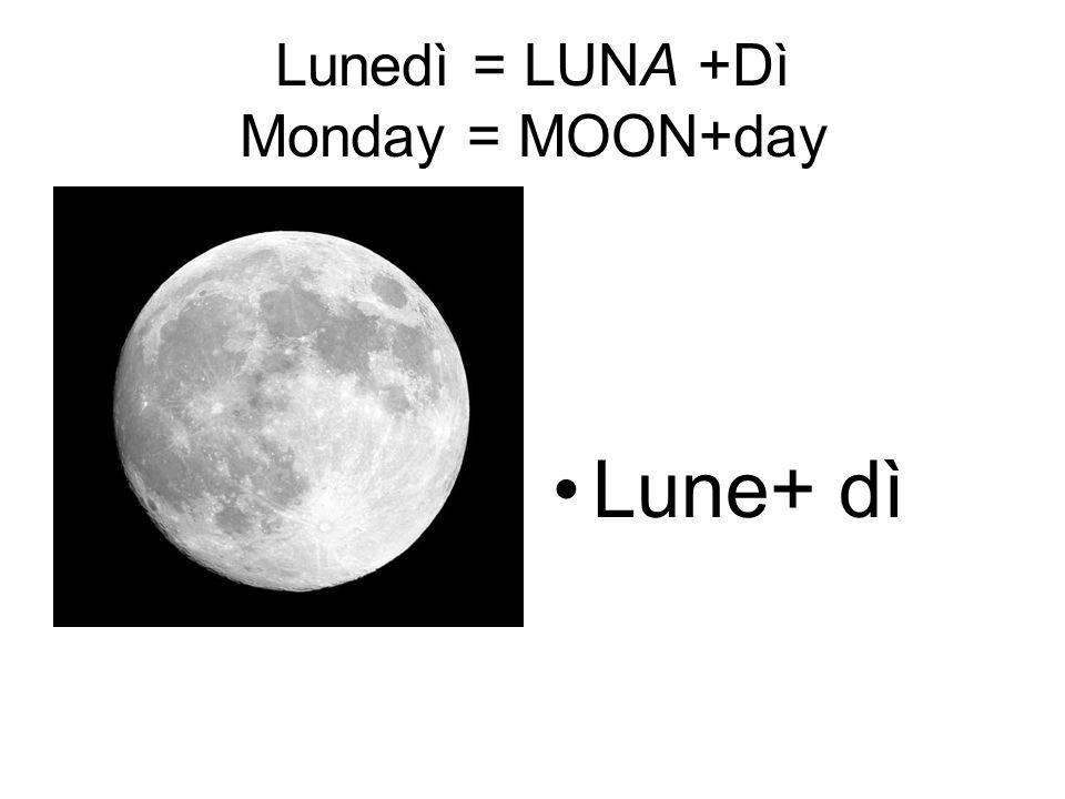 Lunedì = LUNA +Dì Monday = MOON+day Lune+ dì