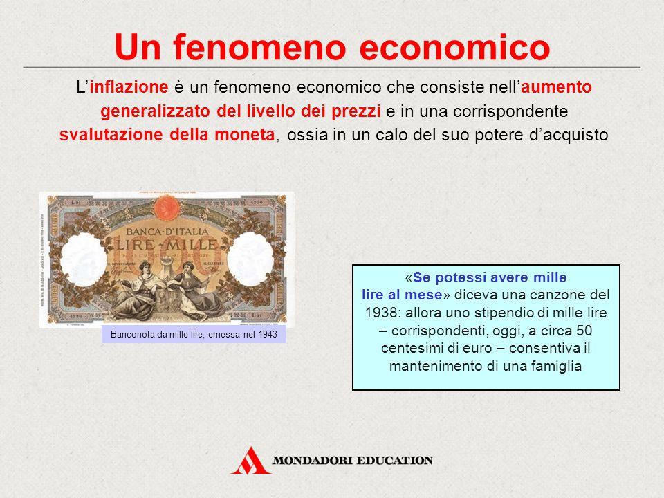 Un fenomeno economico L'inflazione è un fenomeno economico che consiste nell'aumento generalizzato del livello dei prezzi e in una corrispondente sval