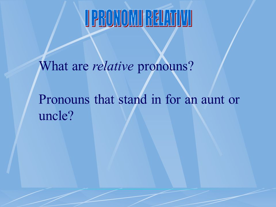 What are relative pronouns? Pronouns that stand in for an aunt or uncle?
