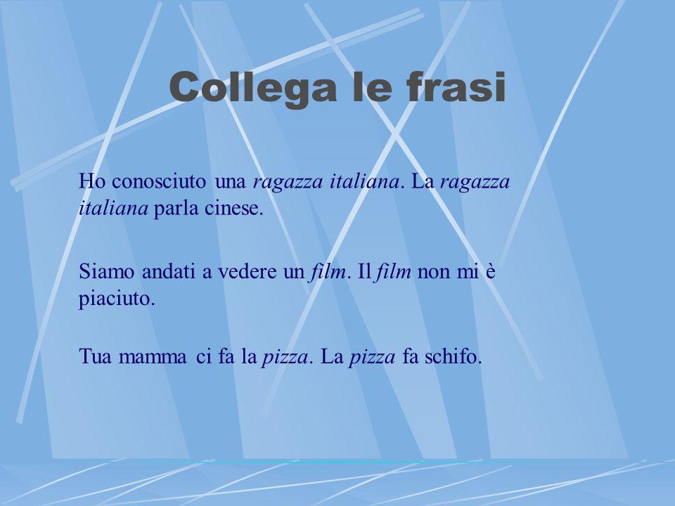 Collega le frasi Ho conosciuto una ragazza italiana.
