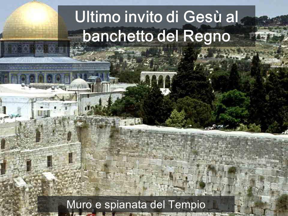 Ultimo invito di Gesù al banchetto del Regno Muro e spianata del Tempio