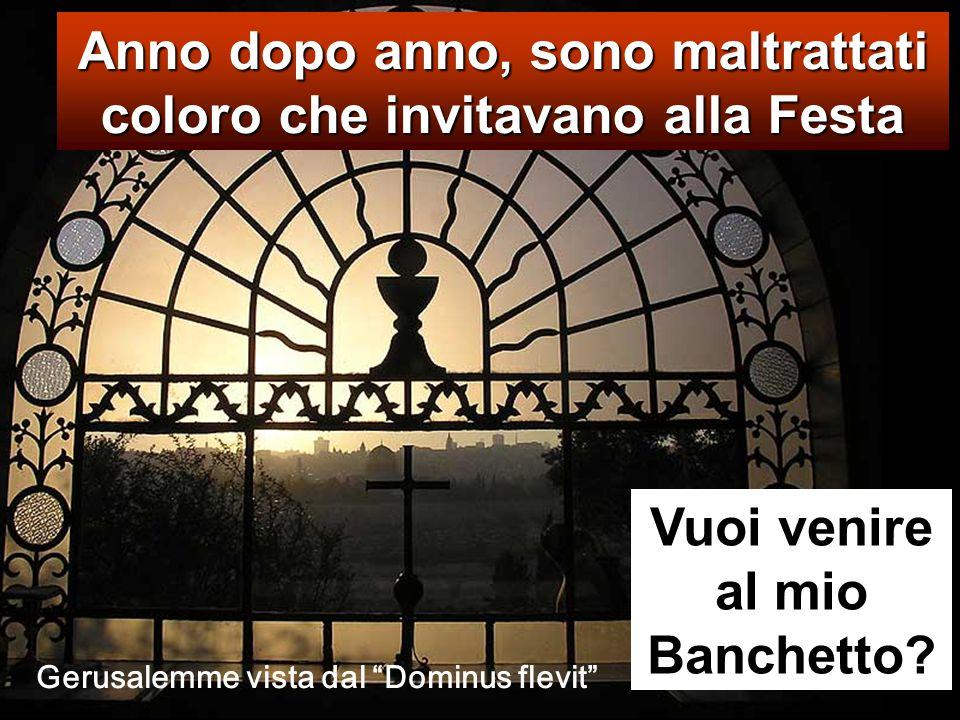 Anno dopo anno, sono maltrattati coloro che invitavano alla Festa Vuoi venire al mio Banchetto.