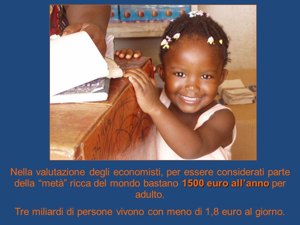 """1500 euro all'anno Nella valutazione degli economisti, per essere considerati parte della """"metà"""" ricca del mondo bastano 1500 euro all'anno per adulto"""