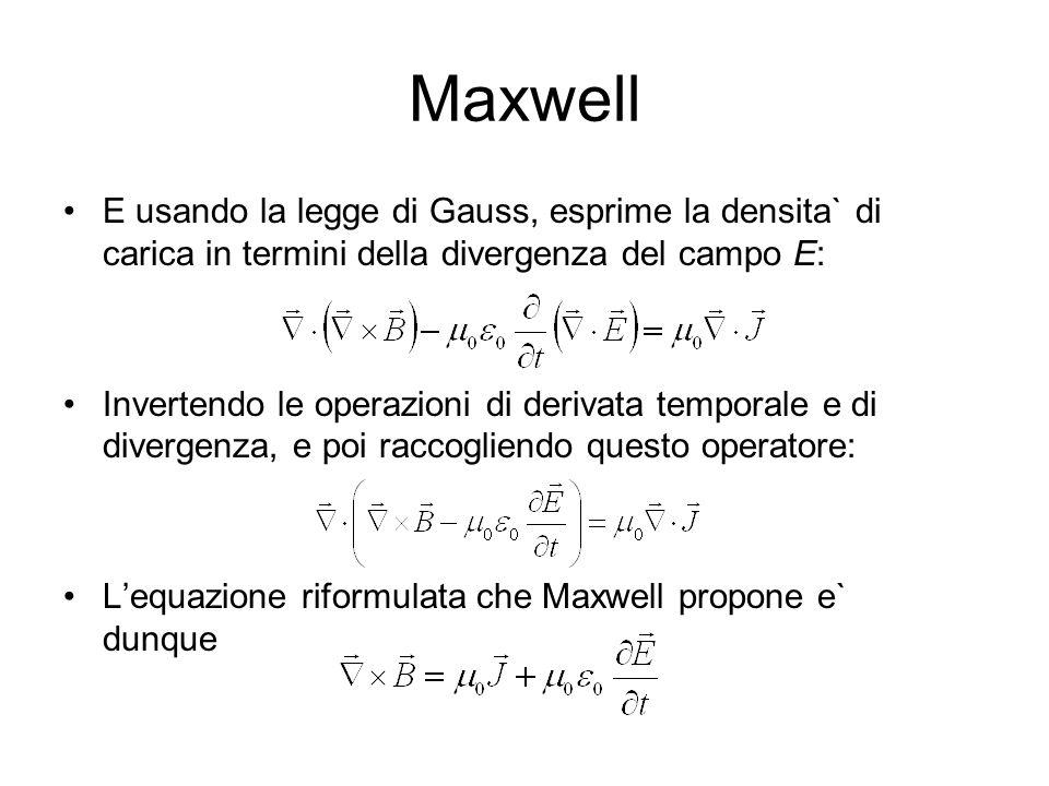 Maxwell E usando la legge di Gauss, esprime la densita` di carica in termini della divergenza del campo E: Invertendo le operazioni di derivata tempor