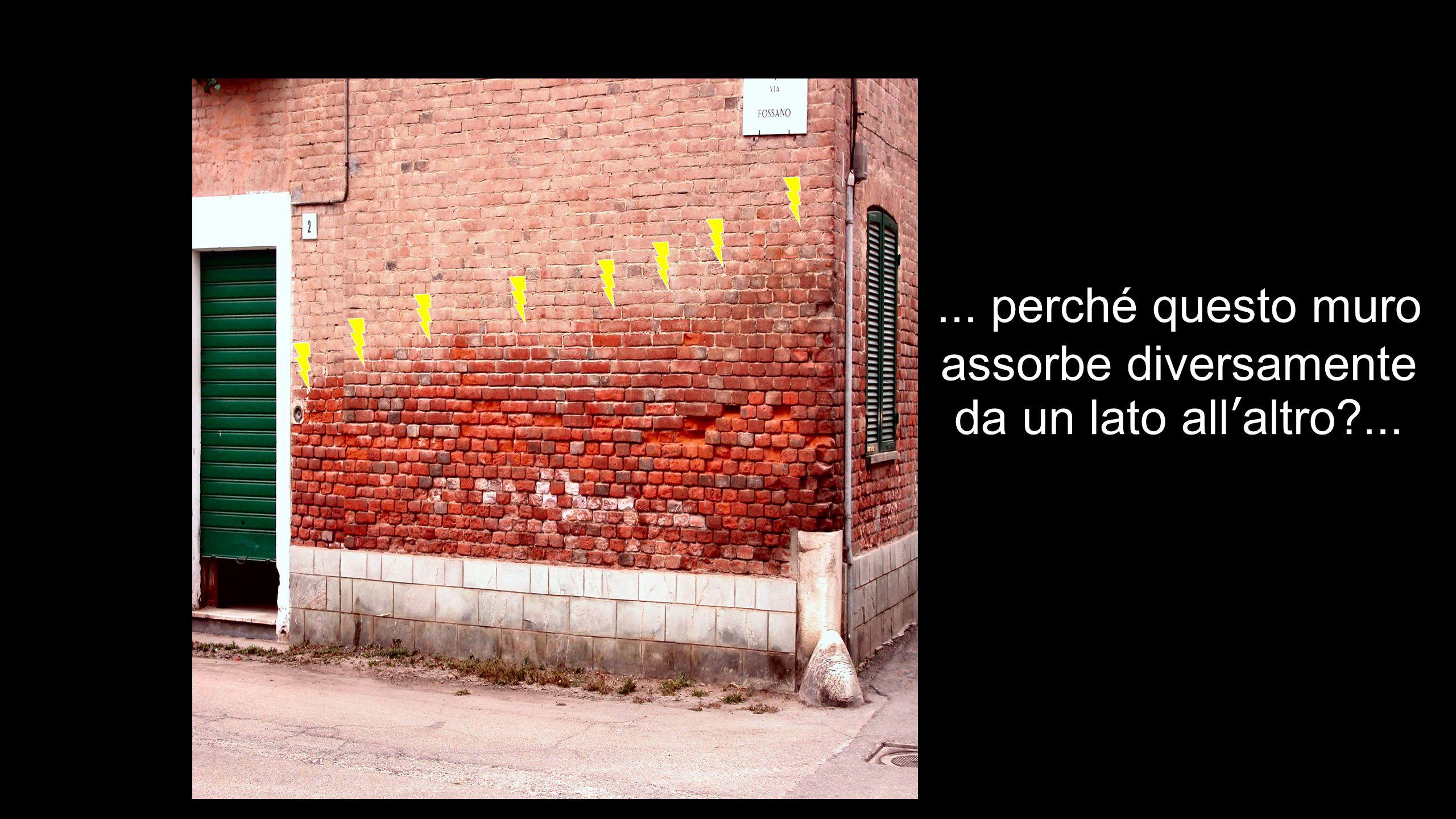 ... perché questo muro assorbe diversamente da un lato all'altro?...