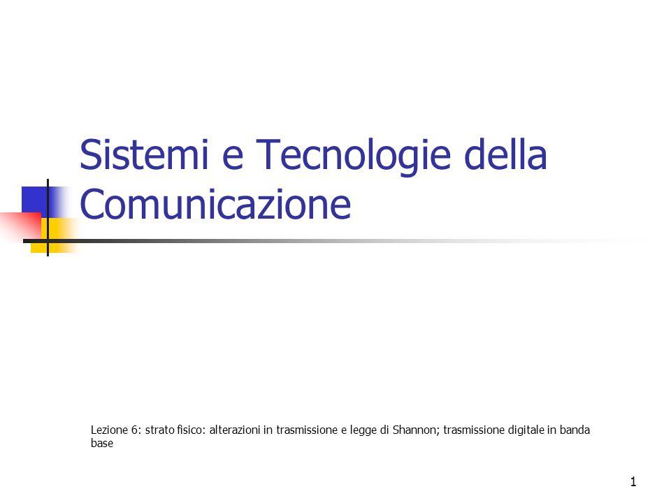 1 Sistemi e Tecnologie della Comunicazione Lezione 6: strato fisico: alterazioni in trasmissione e legge di Shannon; trasmissione digitale in banda ba