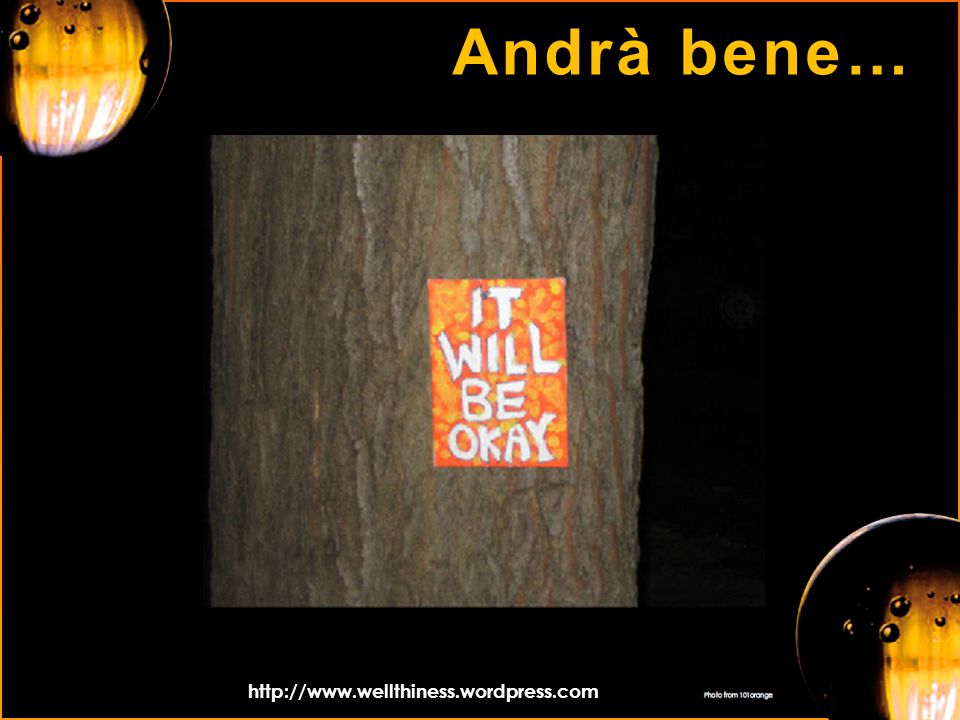 Andrà bene… http://www.wellthiness.wordpress.com