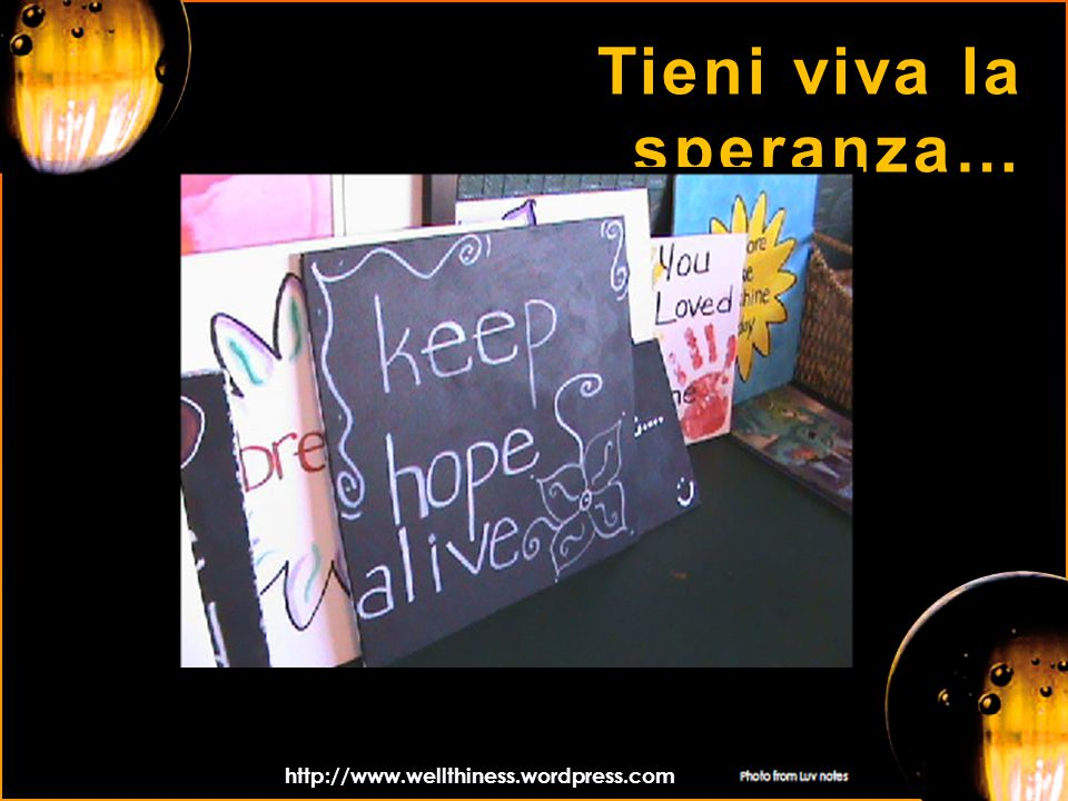Tieni viva la speranza… http://www.wellthiness.wordpress.com