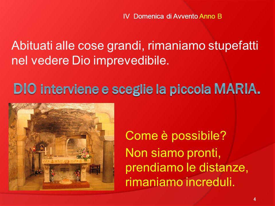 IV Domenica di Avvento Anno B Abituati alle cose grandi, rimaniamo stupefatti nel vedere Dio imprevedibile.