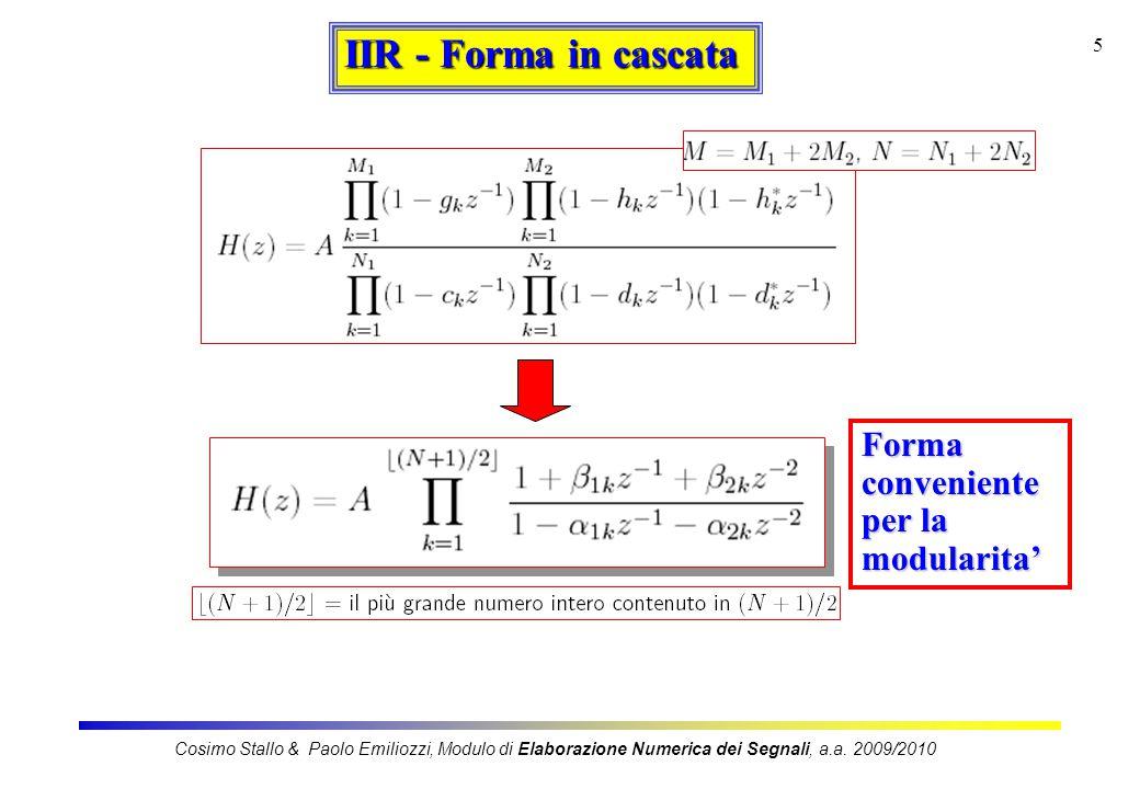6 IIR - Forma in cascata Modulare, resistente agli effetti di quantizzazione Cosimo Stallo & Paolo Emiliozzi, Modulo di Elaborazione Numerica dei Segnali, a.a.