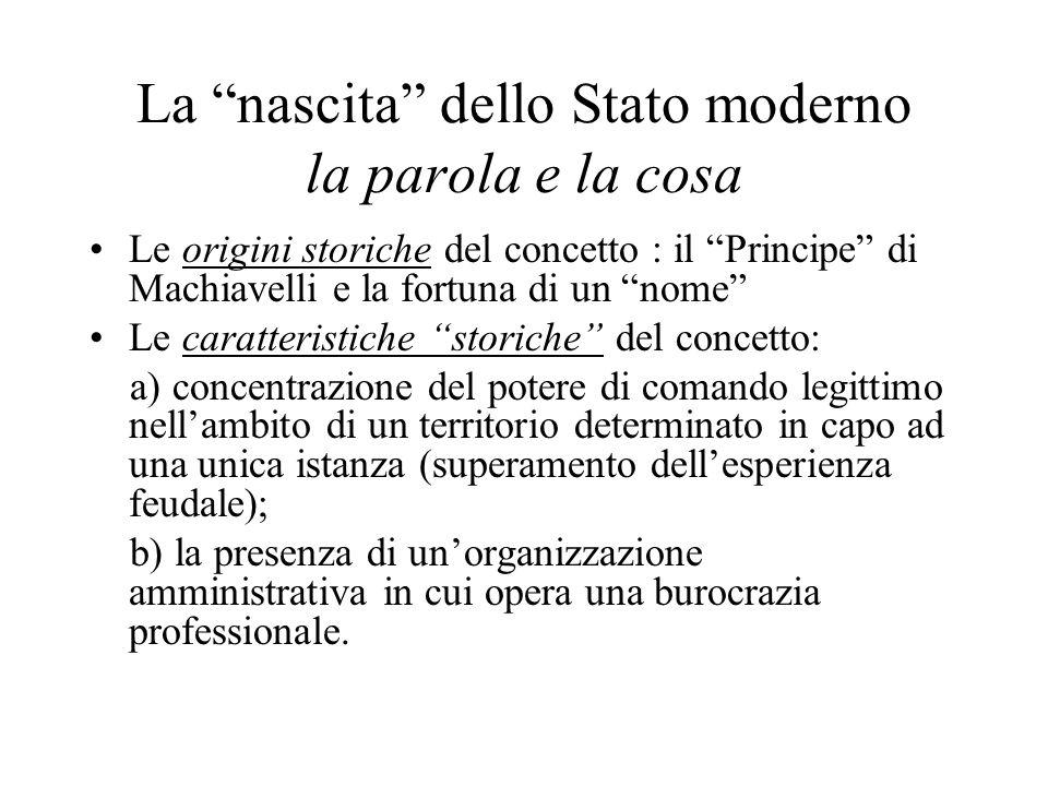 """La """"nascita"""" dello Stato moderno la parola e la cosa Le origini storiche del concetto : il """"Principe"""" di Machiavelli e la fortuna di un """"nome"""" Le cara"""