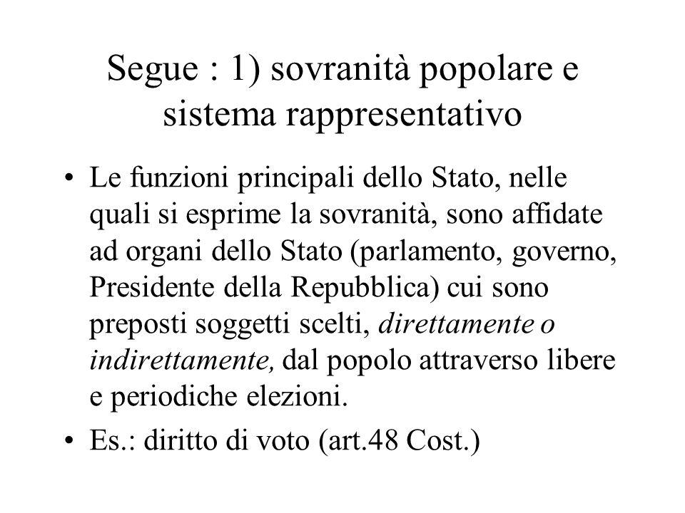 Segue : 1) sovranità popolare e sistema rappresentativo Le funzioni principali dello Stato, nelle quali si esprime la sovranità, sono affidate ad orga