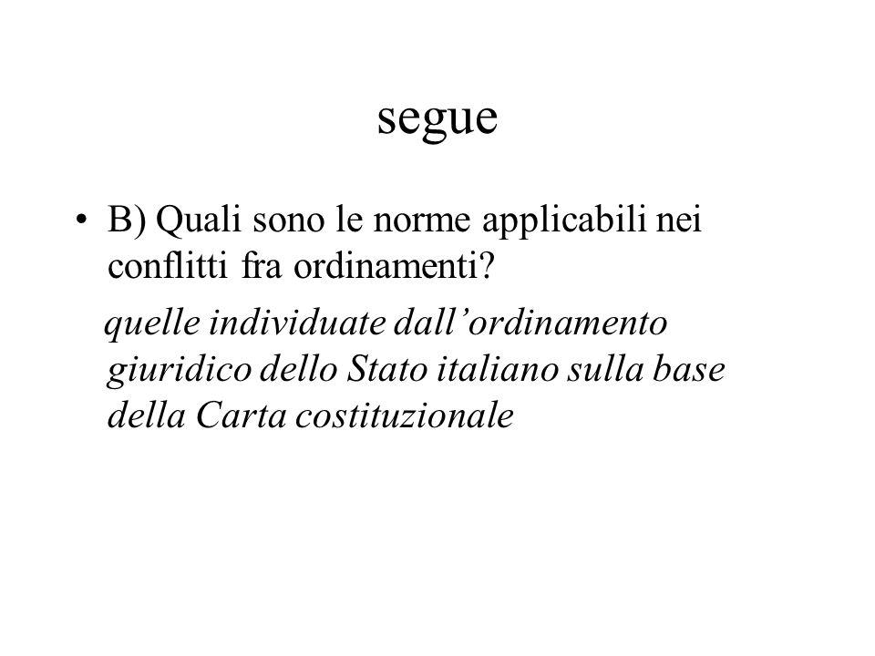 segue B) Quali sono le norme applicabili nei conflitti fra ordinamenti? quelle individuate dall'ordinamento giuridico dello Stato italiano sulla base