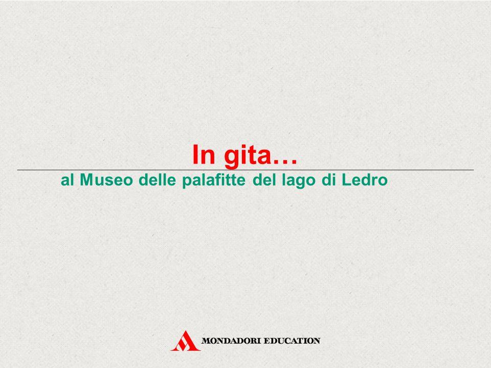 In gita… al Museo delle palafitte del lago di Ledro Le palafitte sono delle abitazioni che l'uomo del Neolitico ha creato quando è diventato stanziale.