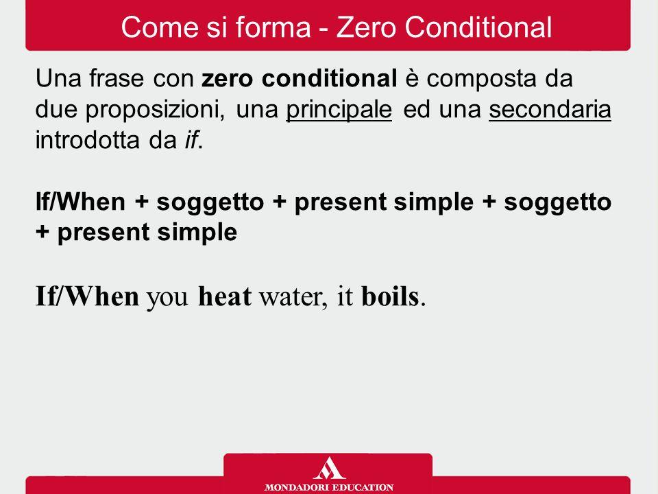 Una frase con zero conditional è composta da due proposizioni, una principale ed una secondaria introdotta da if. If/When + soggetto + present simple