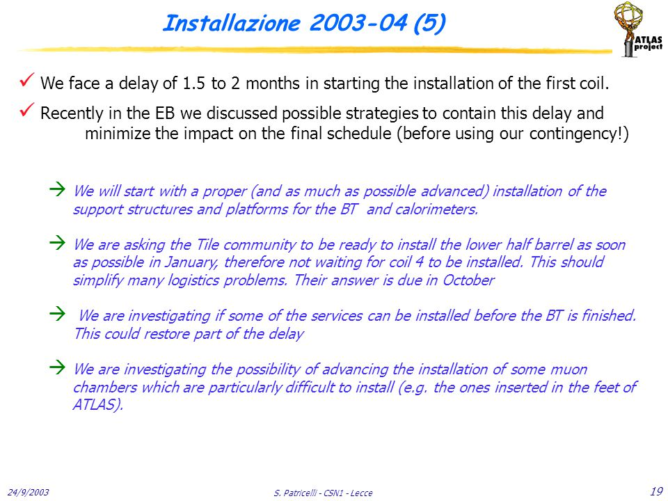 24/9/2003 S. Patricelli - CSN1 - Lecce 19 Installazione 2003-04 (5) We face a delay of 1.5 to 2 months in starting the installation of the first coil.