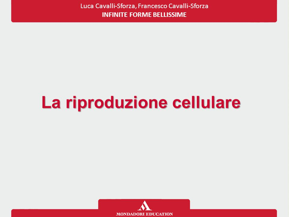 Luca Cavalli-Sforza, Francesco Cavalli-Sforza INFINITE FORME BELLISSIME La riproduzione cellulare