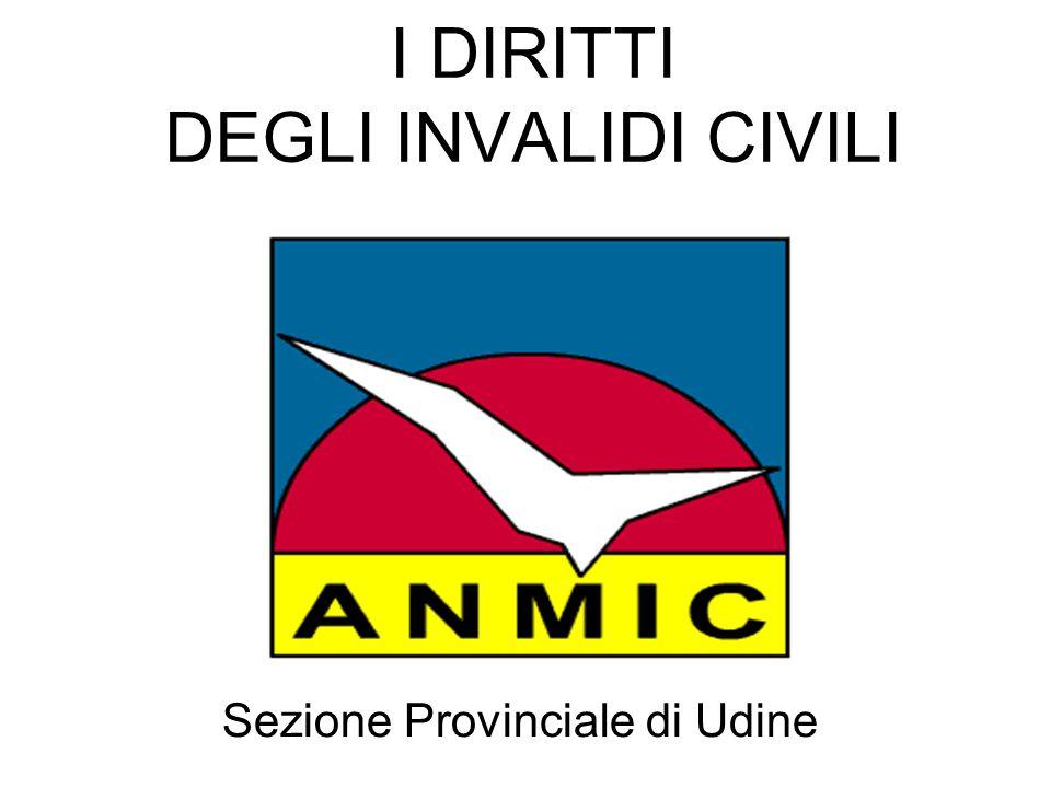 I DIRITTI DEGLI INVALIDI CIVILI Sezione Provinciale di Udine