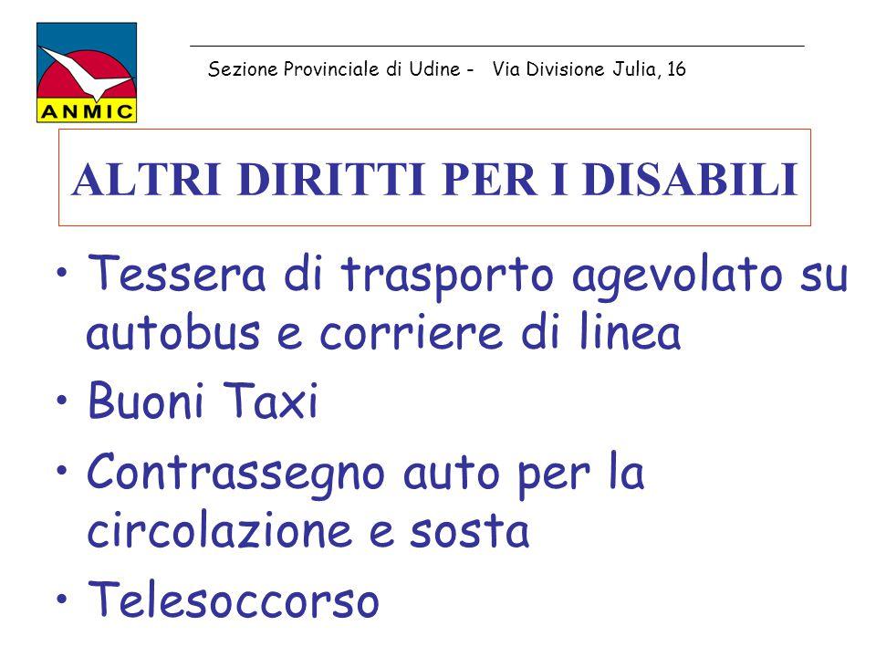 ALTRI DIRITTI PER I DISABILI Tessera di trasporto agevolato su autobus e corriere di linea Buoni Taxi Contrassegno auto per la circolazione e sosta Te