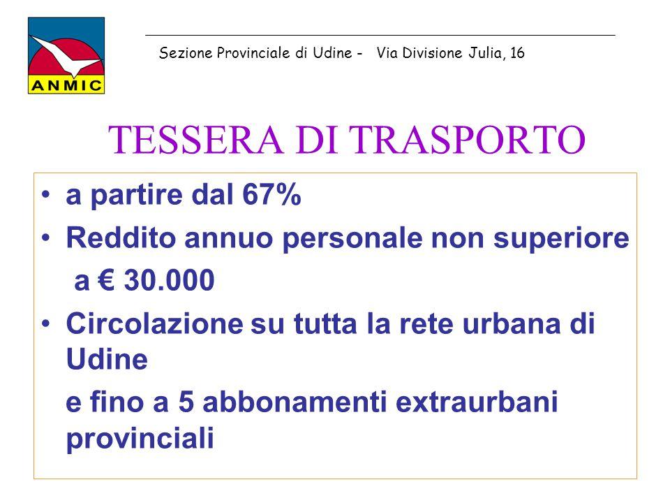 TESSERA DI TRASPORTO a partire dal 67% Reddito annuo personale non superiore a € 30.000 Circolazione su tutta la rete urbana di Udine e fino a 5 abbon