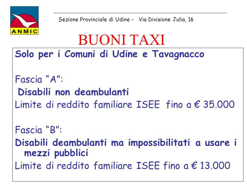 """BUONI TAXI Solo per i Comuni di Udine e Tavagnacco Fascia """"A"""": Disabili non deambulanti Limite di reddito familiare ISEE fino a € 35.000 Fascia """"B"""": D"""