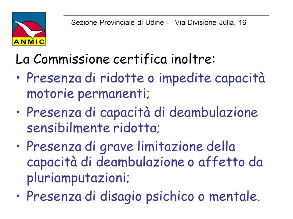 La Commissione certifica inoltre: Presenza di ridotte o impedite capacità motorie permanenti; Presenza di capacità di deambulazione sensibilmente rido