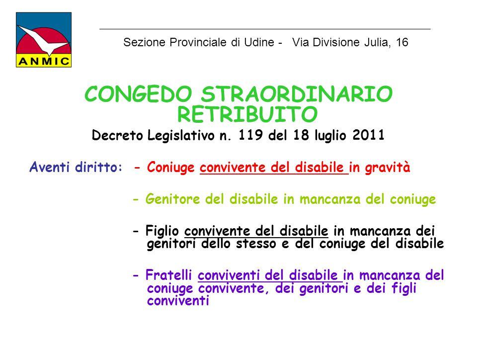 CONGEDO STRAORDINARIO RETRIBUITO Decreto Legislativo n. 119 del 18 luglio 2011 Aventi diritto: - Coniuge convivente del disabile in gravità - Genitore