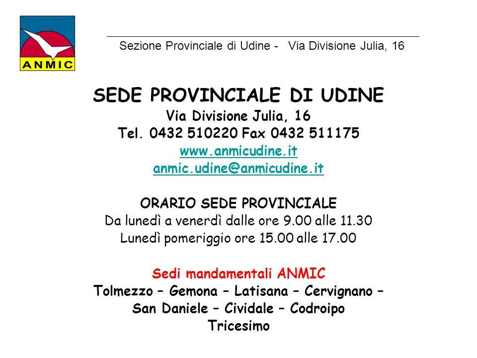 SEDE PROVINCIALE DI UDINE Via Divisione Julia, 16 Tel. 0432 510220 Fax 0432 511175 www.anmicudine.it anmic.udine@anmicudine.it ORARIO SEDE PROVINCIALE