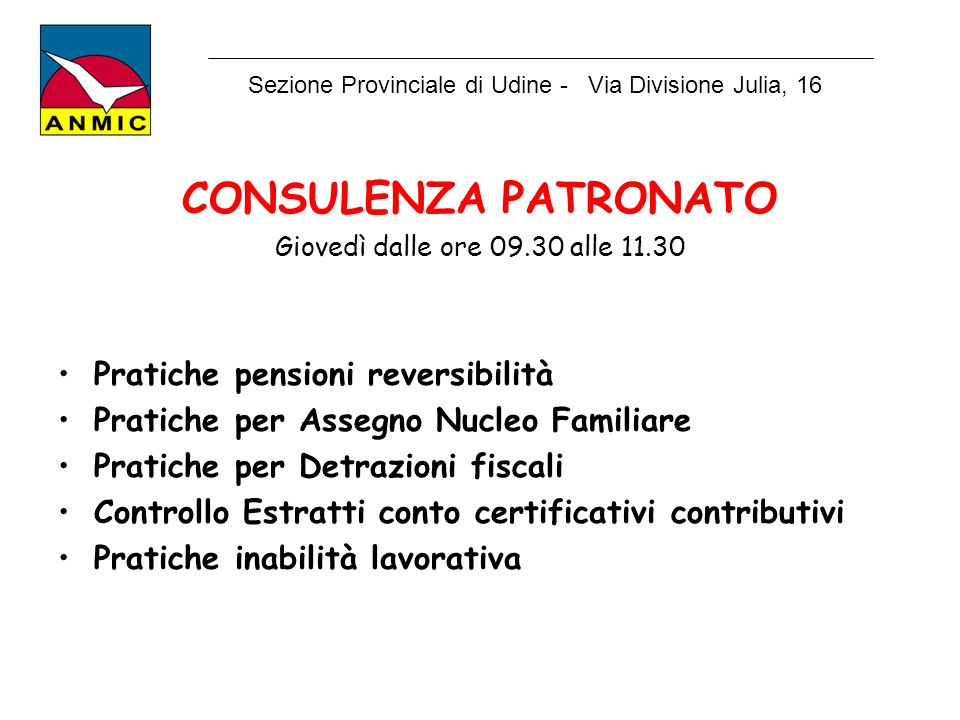 CONSULENZA PATRONATO Giovedì dalle ore 09.30 alle 11.30 Pratiche pensioni reversibilità Pratiche per Assegno Nucleo Familiare Pratiche per Detrazioni