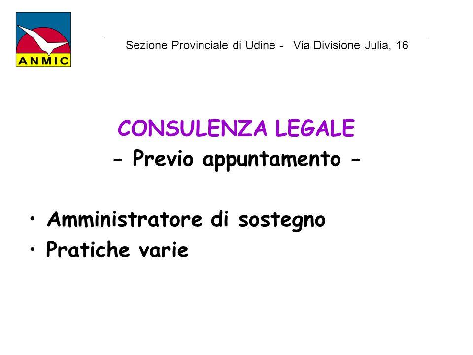 CONSULENZA LEGALE - Previo appuntamento - Amministratore di sostegno Pratiche varie Sezione Provinciale di Udine - Via Divisione Julia, 16