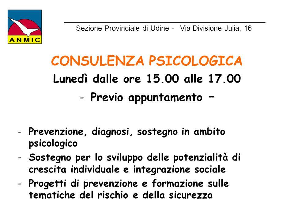 CONSULENZA PSICOLOGICA Lunedì dalle ore 15.00 alle 17.00 -Previo appuntamento – -Prevenzione, diagnosi, sostegno in ambito psicologico -Sostegno per l