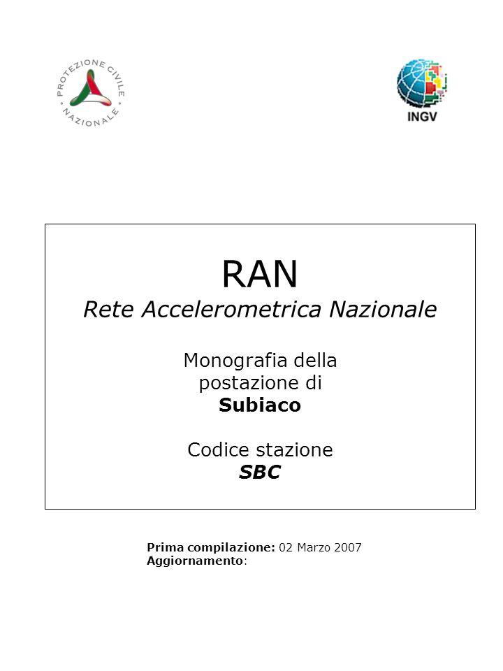 RAN Rete Accelerometrica Nazionale Monografia della postazione di Subiaco Codice stazione SBC Prima compilazione: 02 Marzo 2007 Aggiornamento: