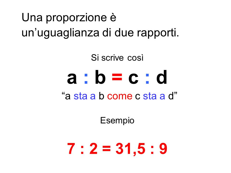 56 : 8 = 14 : 2 estremi medi antecedenti conseguenti Quarto proporzionale 56 : 8 = 14 : 2 un po' di nomi…