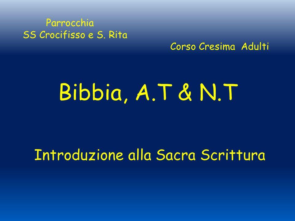 Bibbia, A.T & N.T Introduzione alla Sacra Scrittura Parrocchia SS Crocifisso e S. Rita Corso Cresima Adulti