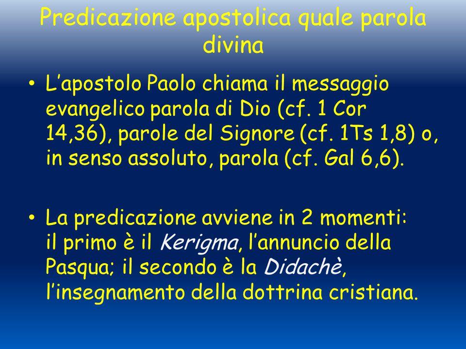 Predicazione apostolica quale parola divina L'apostolo Paolo chiama il messaggio evangelico parola di Dio (cf. 1 Cor 14,36), parole del Signore (cf. 1