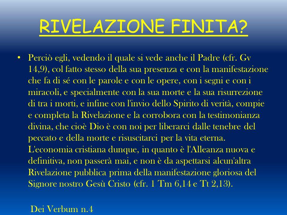 RIVELAZIONE FINITA? Perciò egli, vedendo il quale si vede anche il Padre (cfr. Gv 14,9), col fatto stesso della sua presenza e con la manifestazione c