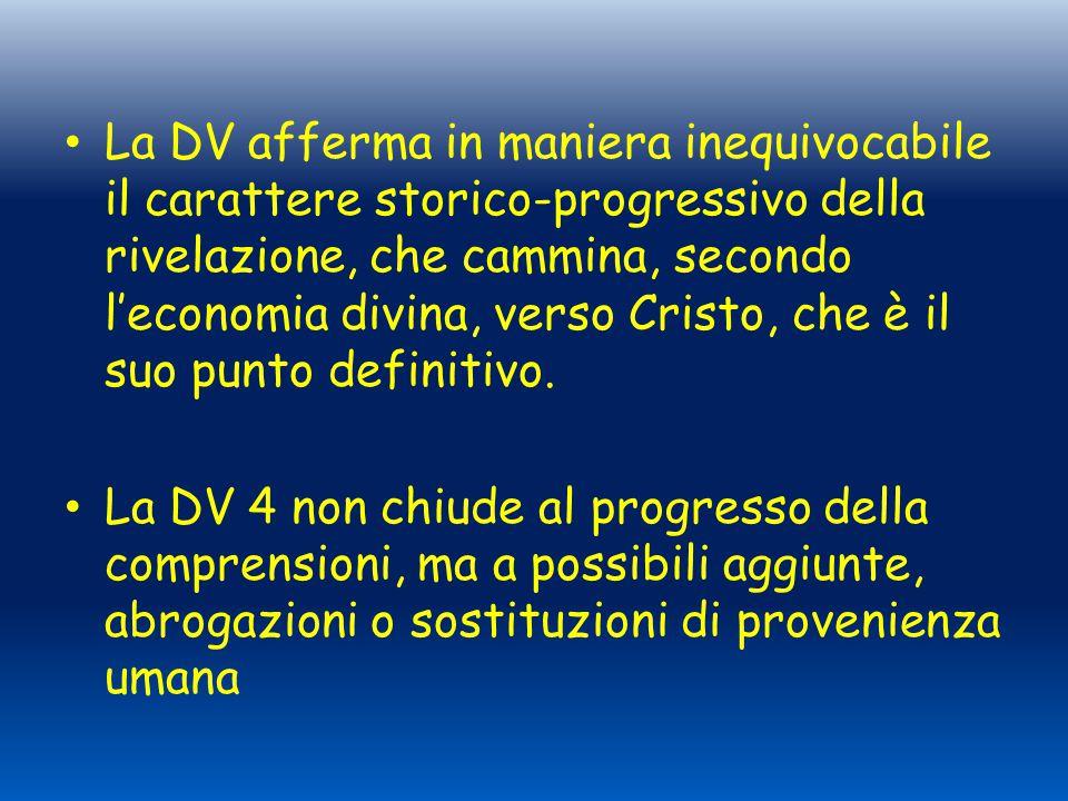 La DV afferma in maniera inequivocabile il carattere storico-progressivo della rivelazione, che cammina, secondo l'economia divina, verso Cristo, che è il suo punto definitivo.
