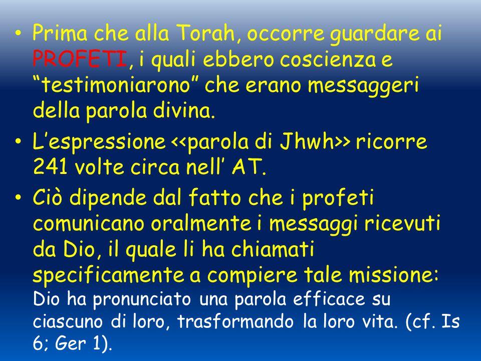 """Prima che alla Torah, occorre guardare ai PROFETI, i quali ebbero coscienza e """"testimoniarono"""" che erano messaggeri della parola divina. L'espressione"""