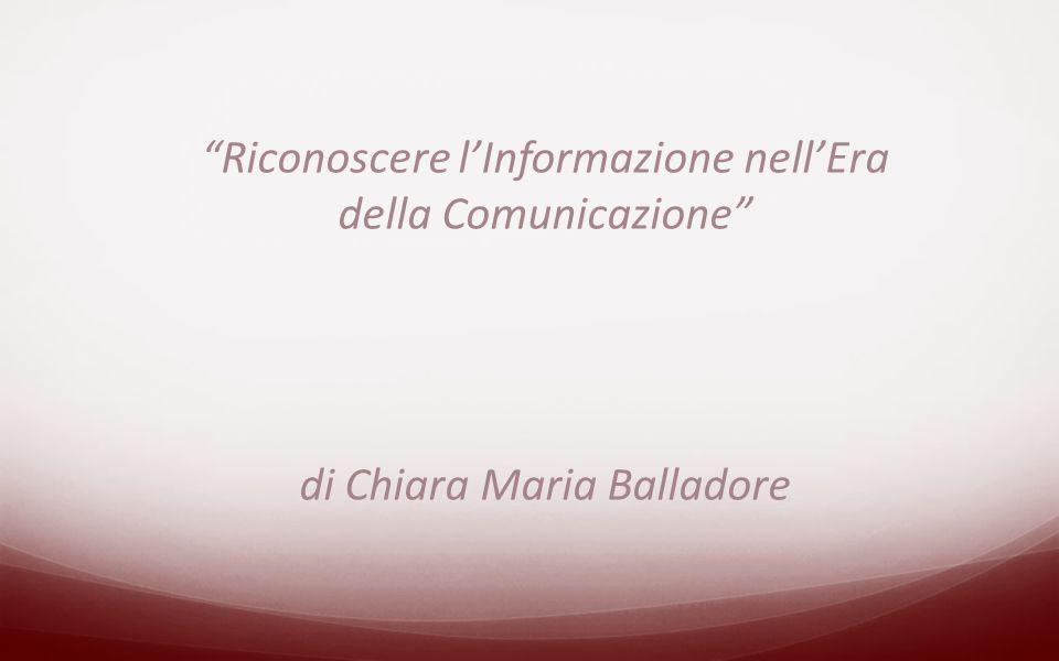 """""""Riconoscere l'Informazione nell'Era della Comunicazione"""" di Chiara Maria Balladore"""