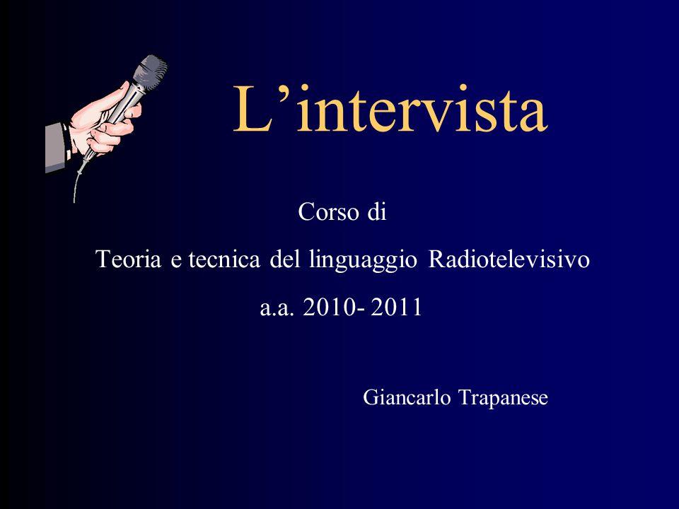 L'intervista Corso di Teoria e tecnica del linguaggio Radiotelevisivo a.a.